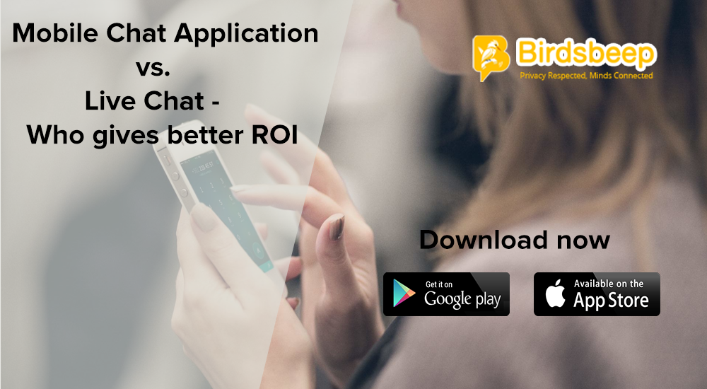 Mobile Chat Application vs. Live Chat - Who gives better ROI
